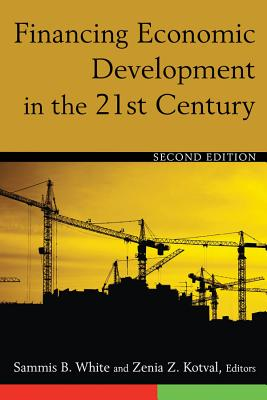 Financing Economic Development in the 21st Century By White, Sammis B. (EDT)/ Kotval, Zenia Z. (EDT)