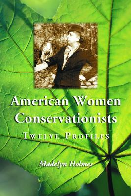 American Women Conservationists By Holmes, Madelyn